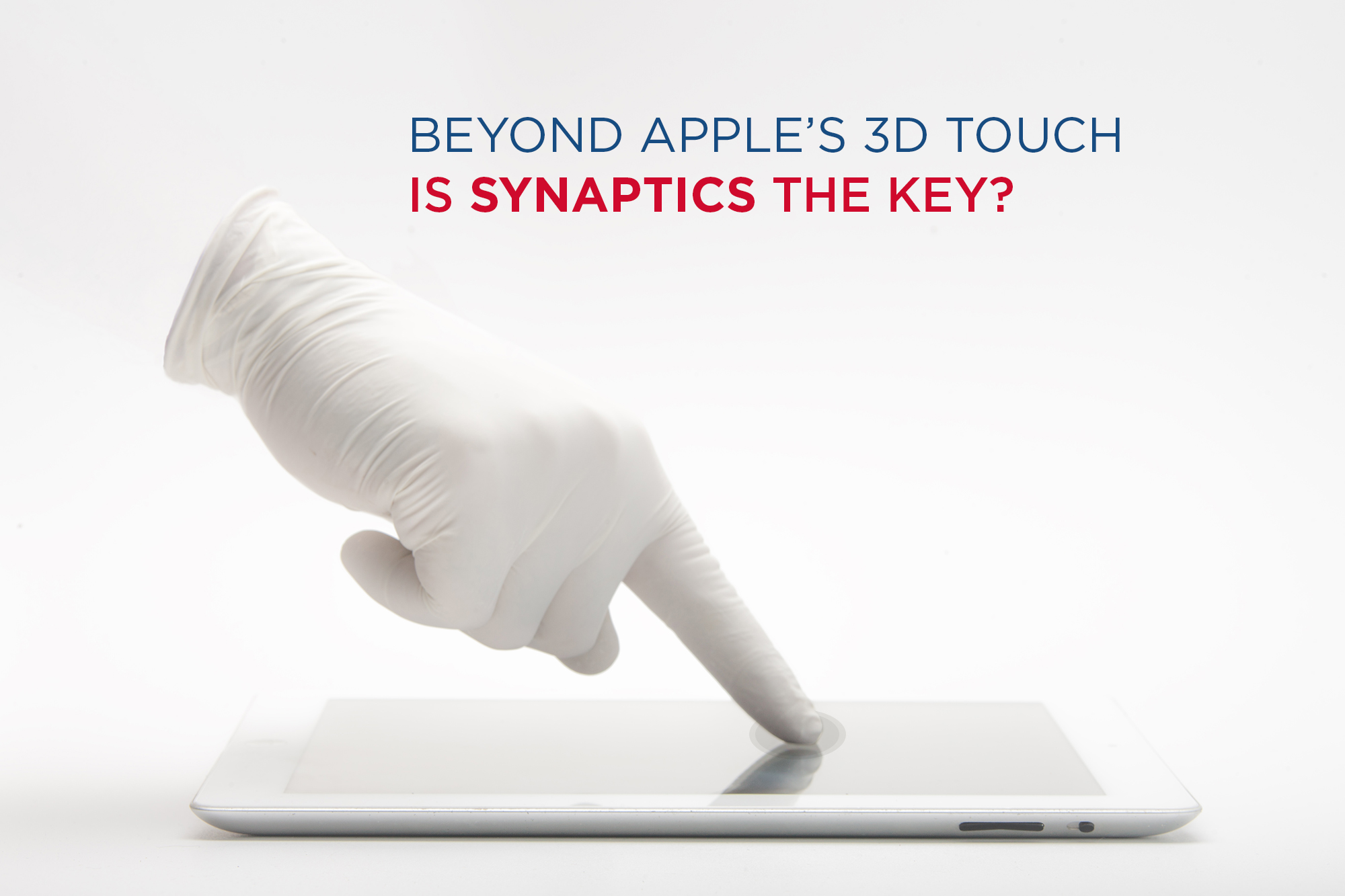 Beyond Apple's Force/3D Touch? – Is Synaptics the Key?