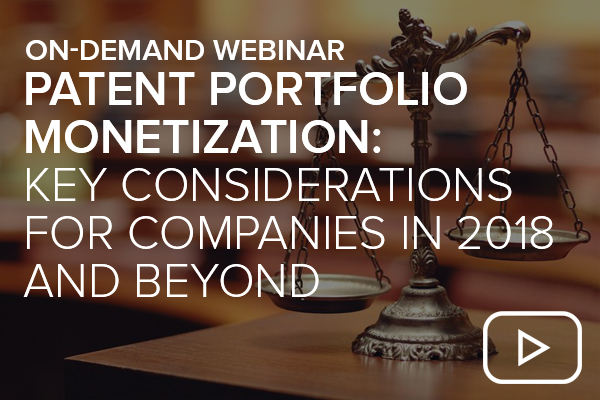 Patent Portfolio Monetization: Key Considerations for Companies in 2018 and Beyond