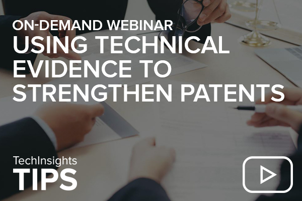 TechInsights Webinar TIPS Series: Using Technical Evidence to Strengthen Patents