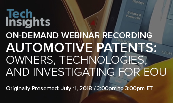 TechInsights Webinar TIPS Series - Automotive Patents: Owners, Technologies, and Investigating for EOU