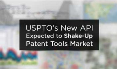 USPTO's New API Expected to Shake-Up the Patent Tools Market