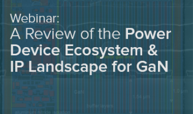 Webinar: A Review of the Power Device Ecosystem & IP Landscape for GaN